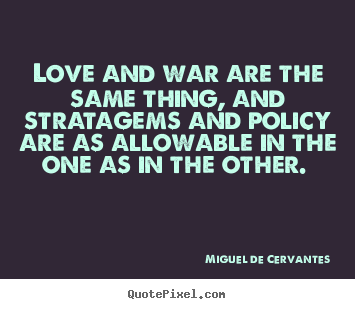 Quotes about love - Love and war are the same thing, and stratagems and..