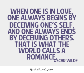 When one is in love, one always begins by.. Oscar Wilde great love quote