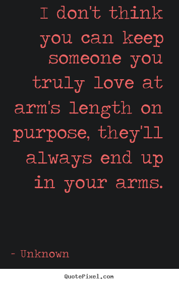 Quotes about love - I don't think you can keep someone you truly love at arm's..