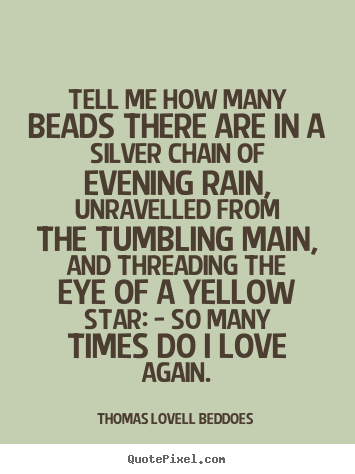 Tell me how many beads there are in a silver.. Thomas Lovell Beddoes  love quotes