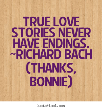 Quote about love - True love stories never have endings. ~richard..