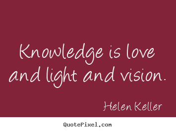 Quotes about love - Knowledge is love and light and vision.