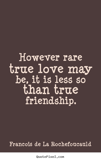 Love quote - However rare true love may be, it is less so than true ...