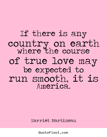 Harriet Martineau picture quotes - If there is any country on earth where the.. - Love quotes