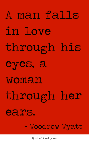 Woodrow Wyatt: A Man Falls In Love Through His Eyes, A Woman Through Her Ears 3