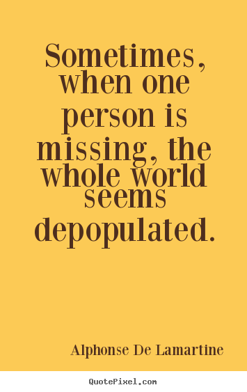 Quote about love - Sometimes, when one person is missing, the..