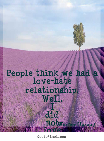 Quotes About Love Hate Relationships : ... Love Quotes Life Quotes Inspirational Quotes Motivational Quotes