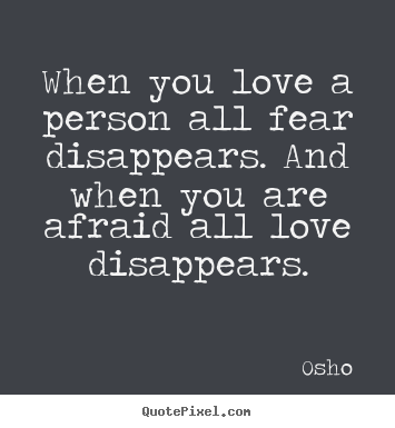 Love quote - When you love a person all fear disappears...