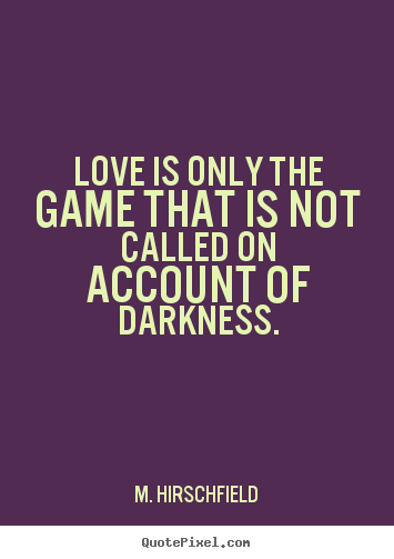 Gamer Love Quotes M  Hirschfield picture quotes