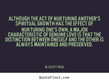 M. Scott Peck picture quotes - Although the act of nurturing another's spiritual.. - Love quotes