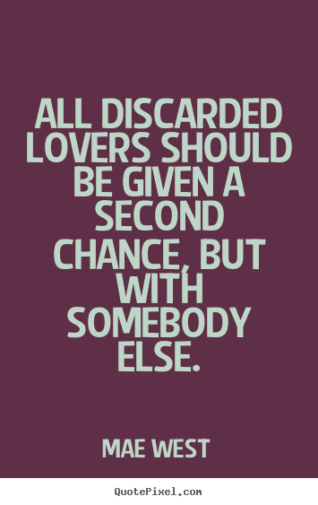 Love quote - All discarded lovers should be given a second chance,..