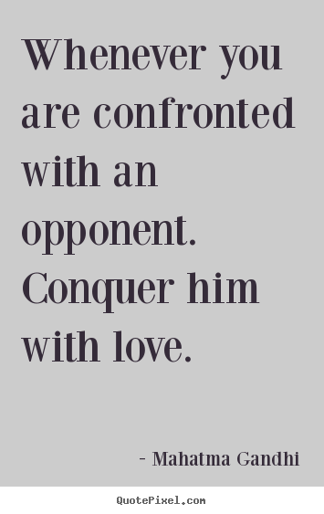 Create custom picture quotes about love - Whenever you are confronted with an opponent. conquer him with love.