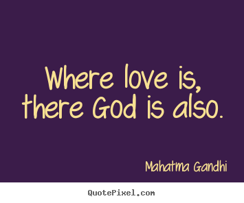 How to make pictures sayings about love - Where love is, there god is also.