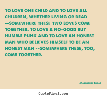 Marguerite Duras image quote - To love one child and to love ...