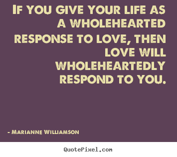 Bon Quotes About Love   If You Give Your Life As A Wholehearted Response To Love ,