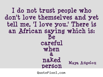 Quote About Love   I Do Not Trust People Who Donu0027t Love Themselves And