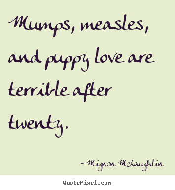 Love quote - Mumps, measles, and puppy love are terrible after..