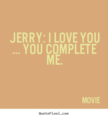 movie picture quotes jerry i love you you complete