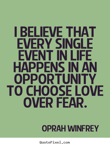 Quotes about love - I believe that every single event in life happens in an opportunity..