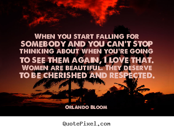 Orlando Bloom picture quotes - When you start falling for somebody and you can't stop.. - Love quotes