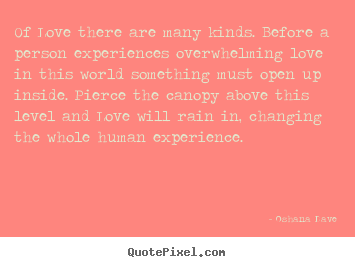 Create graphic picture quotes about love - Of love there are many kinds. before a person experiences..