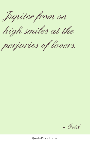 Ovid  image quotes - Jupiter from on high smiles at the perjuries of.. - Love quote