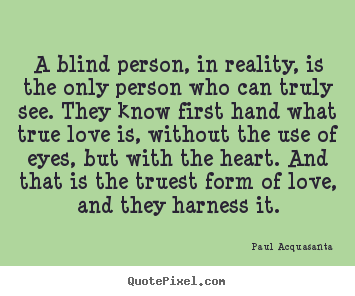 Blind Quotes Prepossessing Paul Acquasanta Picture Quote  A Blind Person In Reality Is The
