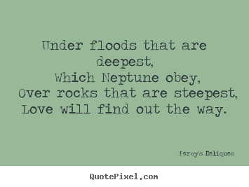 Under Floods That Are Deepest Which Neptune Percy S Reliques Great Love Quotes