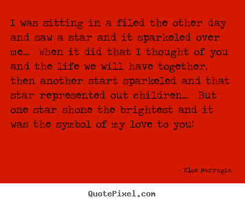 How to design picture quotes about love - I was sitting in a filed the other day and saw..