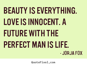 quotes about love beauty is everything love is innocent a future