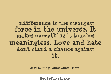 Indifference Quotes Endearing Love Quotes  Indifference Is The Strongest Force In The Universe.