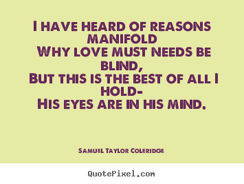 Make custom picture quotes about love - I have heard of reasons manifold why love must..