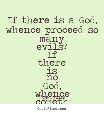 Love quotes - If there is a god, whence proceed so many evils? if there is..