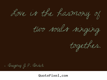 Design your own picture quotes about love - Love is the harmony of two souls singing together.