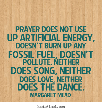 Quotes About Love   Prayer Does Not Use Up Artificial Energy, Doesnu0027t Burn