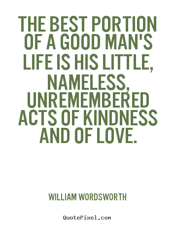 Quotes about love - The best portion of a good man\'s life is ...