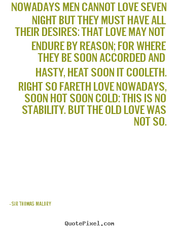 Nowadays men cannot love seven night but they must.. Sir Thomas Malory  love quote