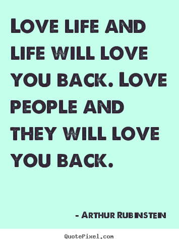 Make picture quotes about love - Love life and life will love you back. love..