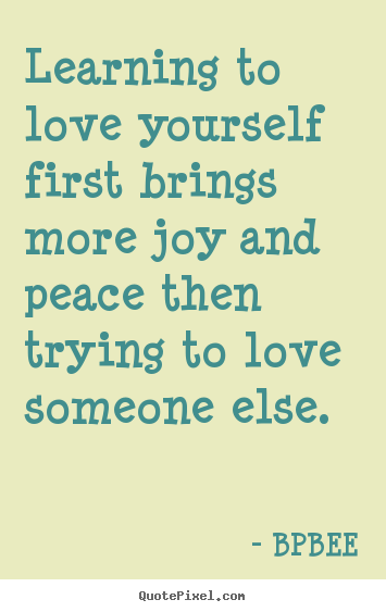 Learning To Love Yourself Quotes Interesting Love Quotes  Learning To Love Yourself First Brings More Joy And