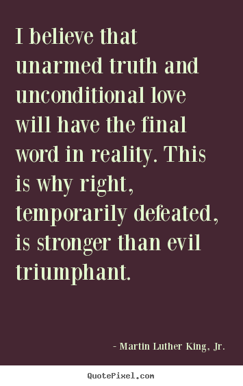 Create Picture Quotes About Love   I Believe That Unarmed Truth And Unconditional  Love Will.