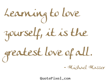 Learning To Love Yourself Quotes Glamorous Love Quotes  Learning To Love Yourself It Is The Greatest Love