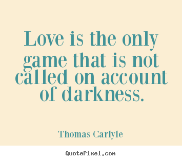 Design your own picture quotes about love - Love is the only game that is not called..