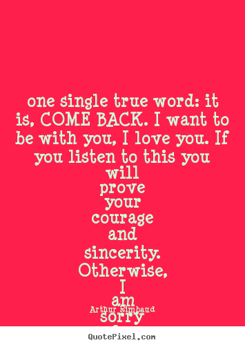 quotes one single true word it is come back i want to be