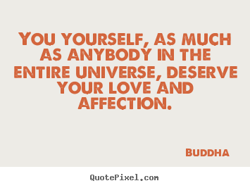 Buddha  picture quote - You yourself, as much as anybody in the entire universe, deserve your.. - Love quote
