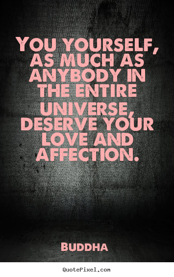 Love quotes - You yourself, as much as anybody in the entire universe,..