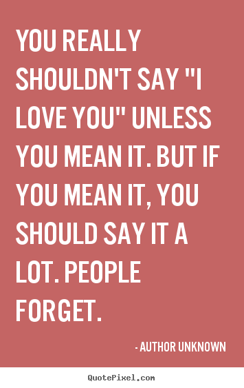 I Love You Quotes By Famous Authors : ... say