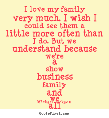 Michael Jackson picture quotes - I love my family very much. i wish i could see them a.. - Love sayings