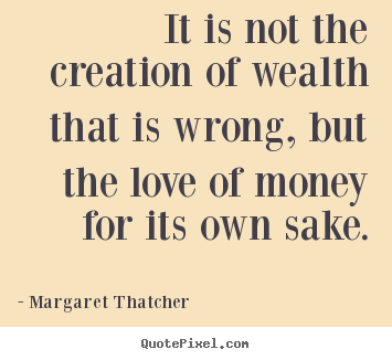 Diy photo quote about love - It is not the creation of wealth that is..
