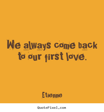 First Love Quotes Awesome Etienne's Famous Quotes QuotePixel
