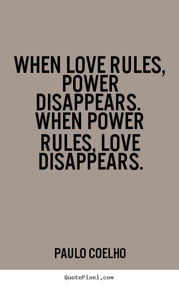Love Power Quotes Awesome When Love Rules Power Disappearswhen Power.paulo Coelho